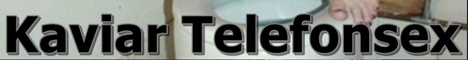 Kaviar Telefonsex Natursekt & Scat Telefonsex